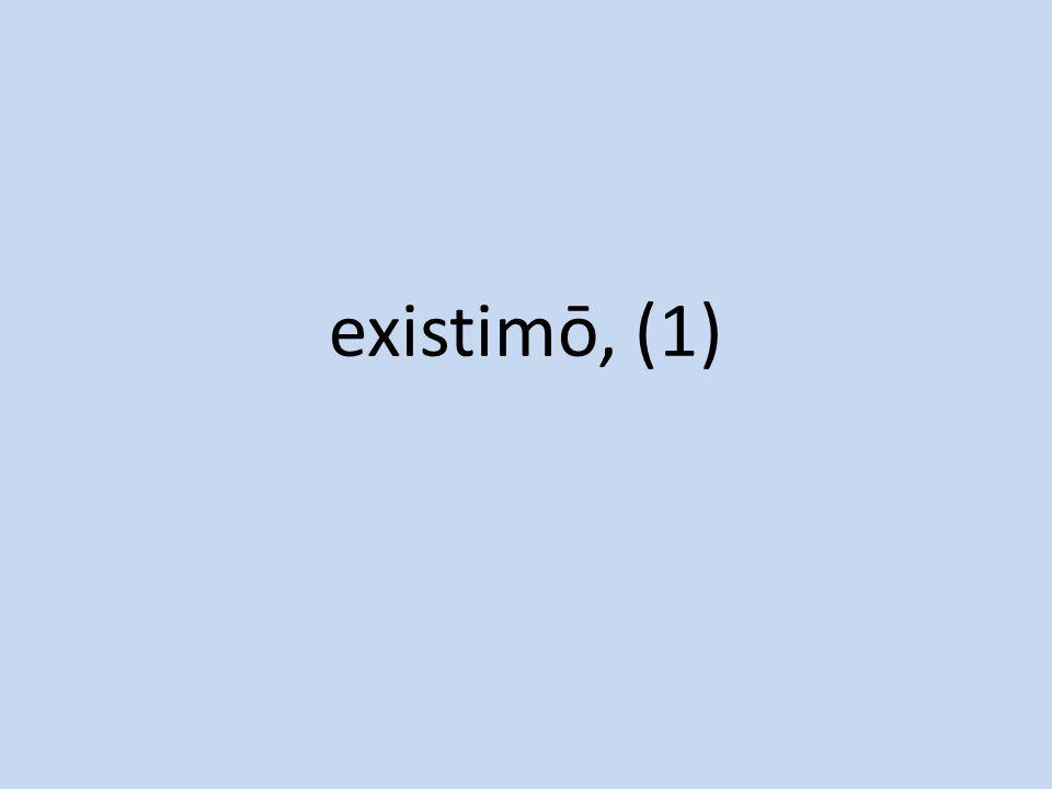 existimō, (1)