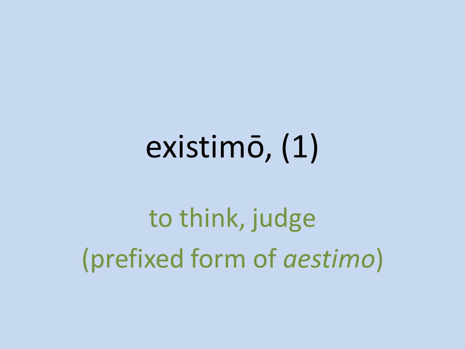 to think, judge (prefixed form of aestimo)