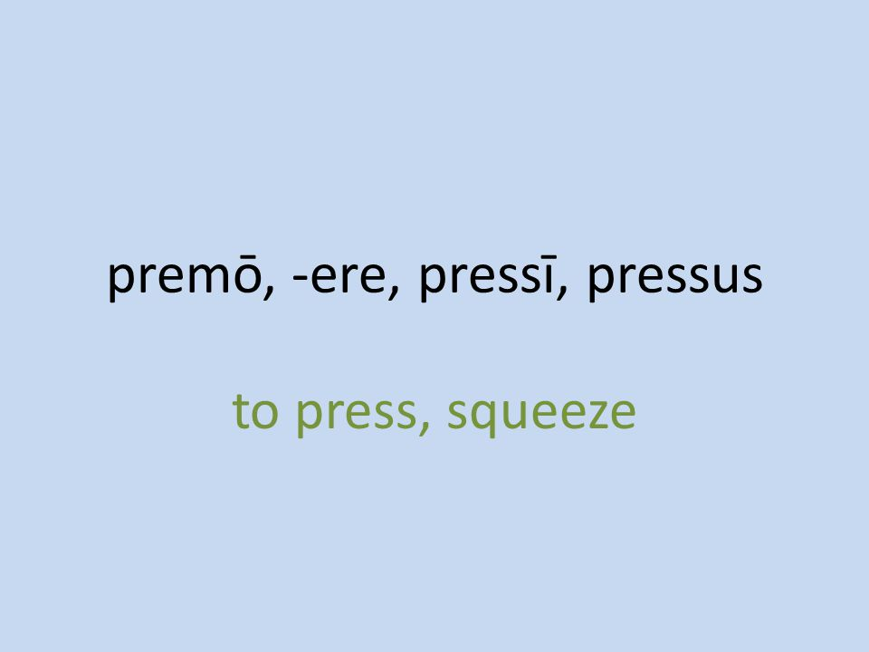 to press, squeeze