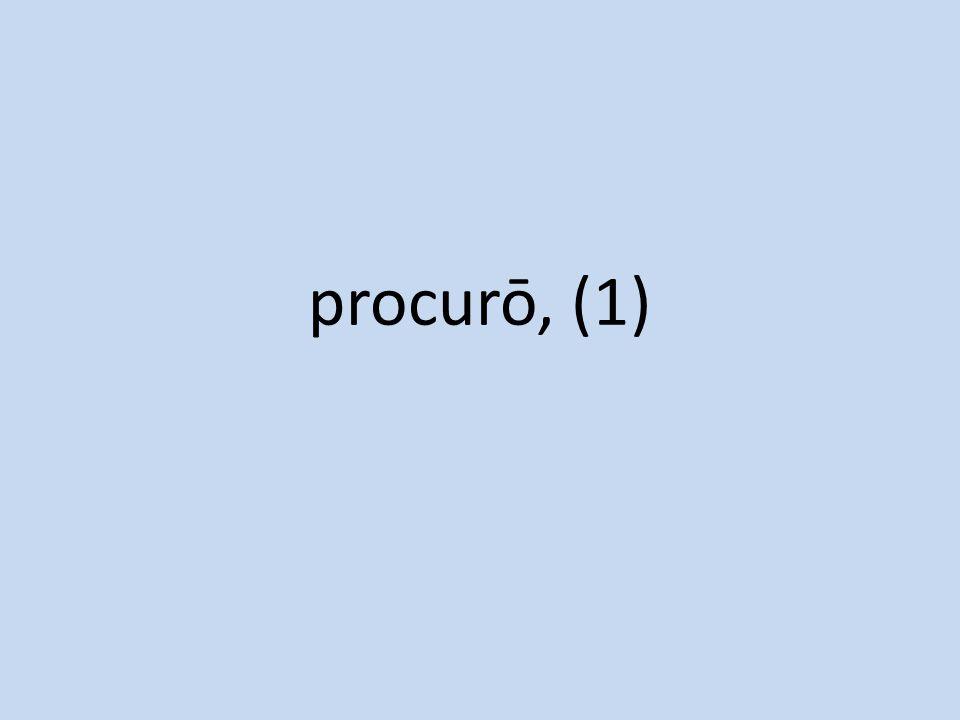 procurō, (1)