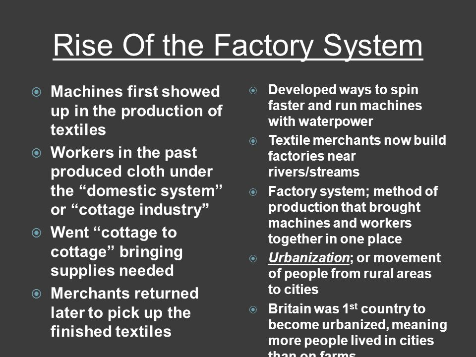 """Rise Of the Factory System  Machines first showed up in the production of textiles  Workers in the past produced cloth under the """"domestic system"""" o"""