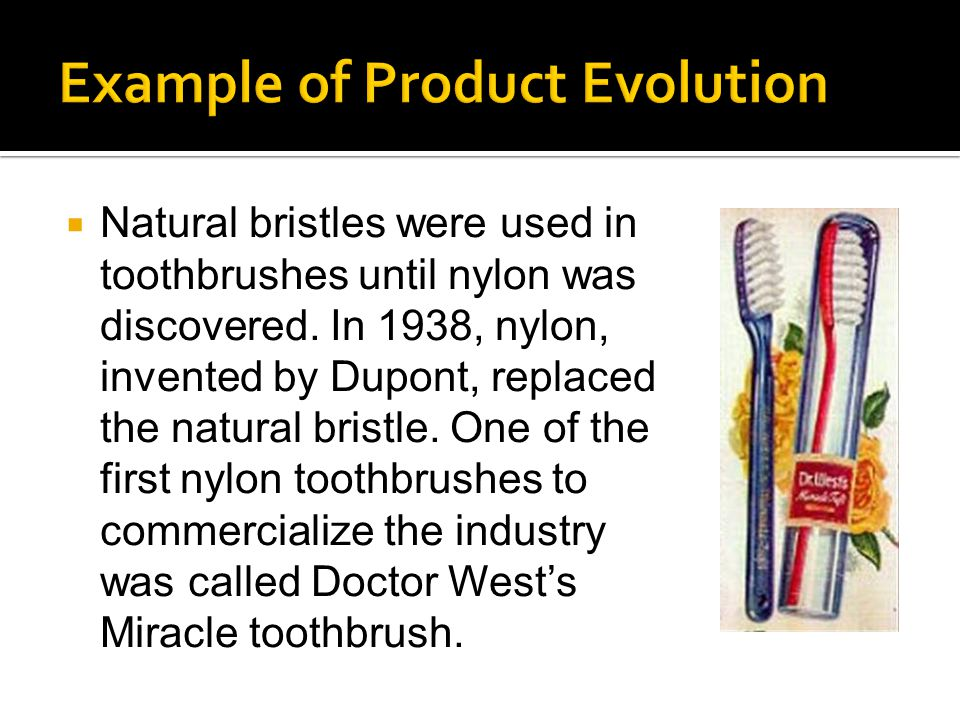  Natural bristles were used in toothbrushes until nylon was discovered.