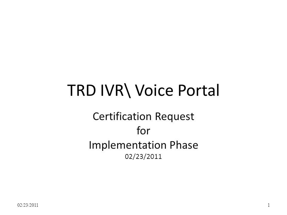 TRD IVR\ Voice Portal Certification Request for Implementation Phase 02/23/2011 1