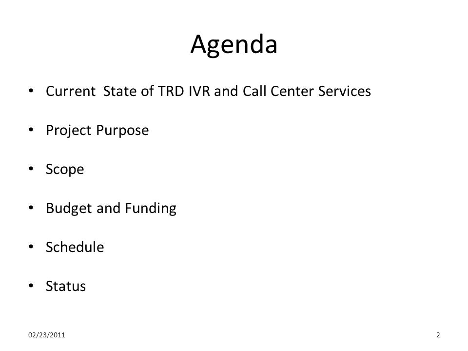 Agenda Current State of TRD IVR and Call Center Services Project Purpose Scope Budget and Funding Schedule Status 02/23/20112