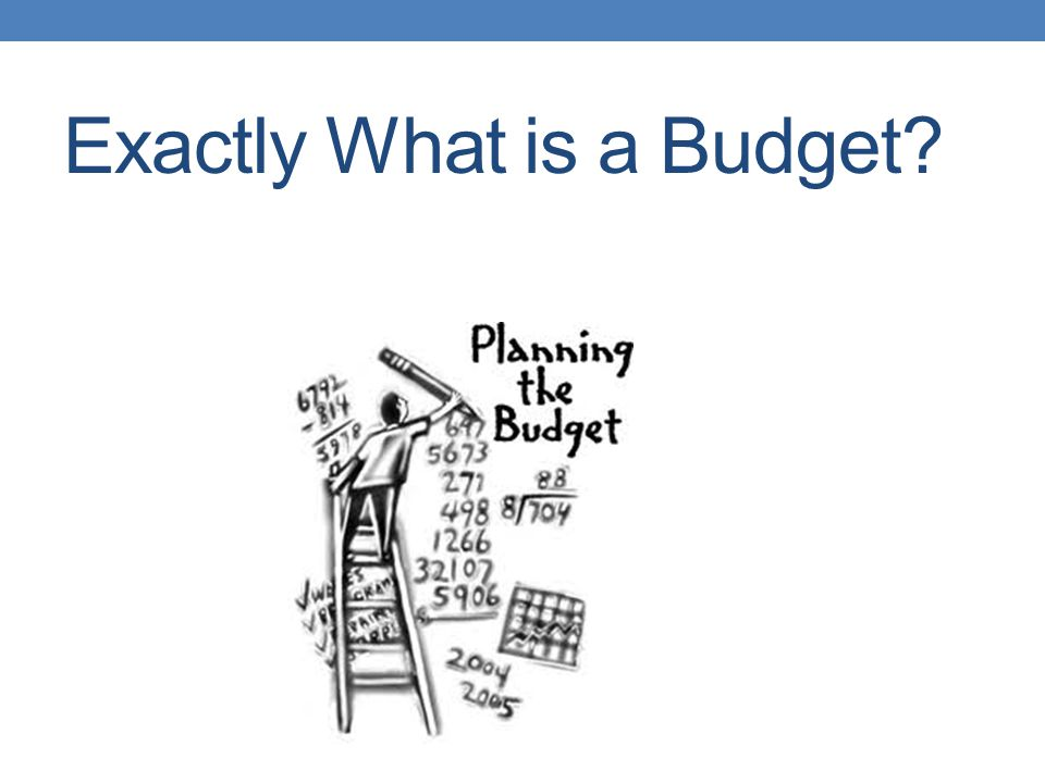 Exactly What is a Budget