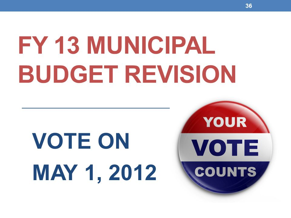 FY 13 MUNICIPAL BUDGET REVISION VOTE ON MAY 1,