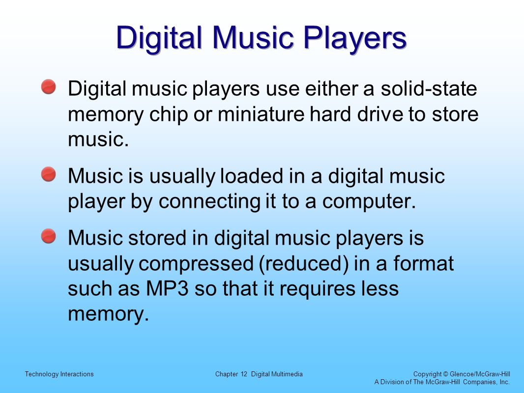 Technology InteractionsChapter 12 Digital Multimedia Copyright © Glencoe/McGraw-Hill A Division of The McGraw-Hill Companies, Inc. Digital Music Playe