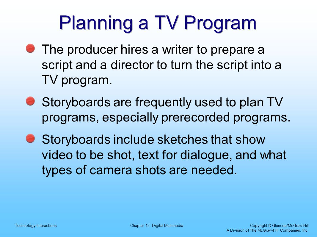 Technology InteractionsChapter 12 Digital Multimedia Copyright © Glencoe/McGraw-Hill A Division of The McGraw-Hill Companies, Inc. Planning a TV Progr