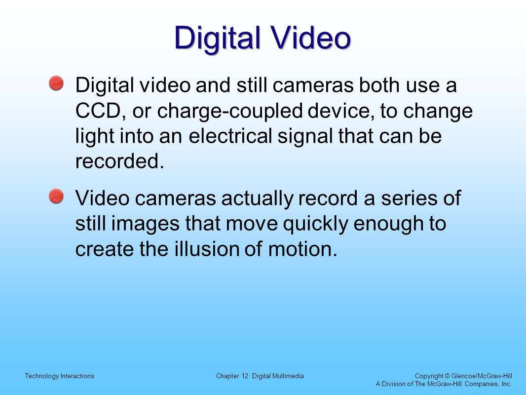 Technology InteractionsChapter 12 Digital Multimedia Copyright © Glencoe/McGraw-Hill A Division of The McGraw-Hill Companies, Inc. Digital Video Digit