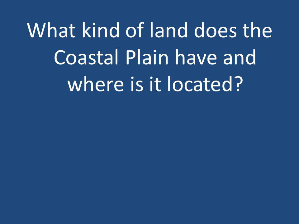 What kind of land does the Coastal Plain have and where is it located?