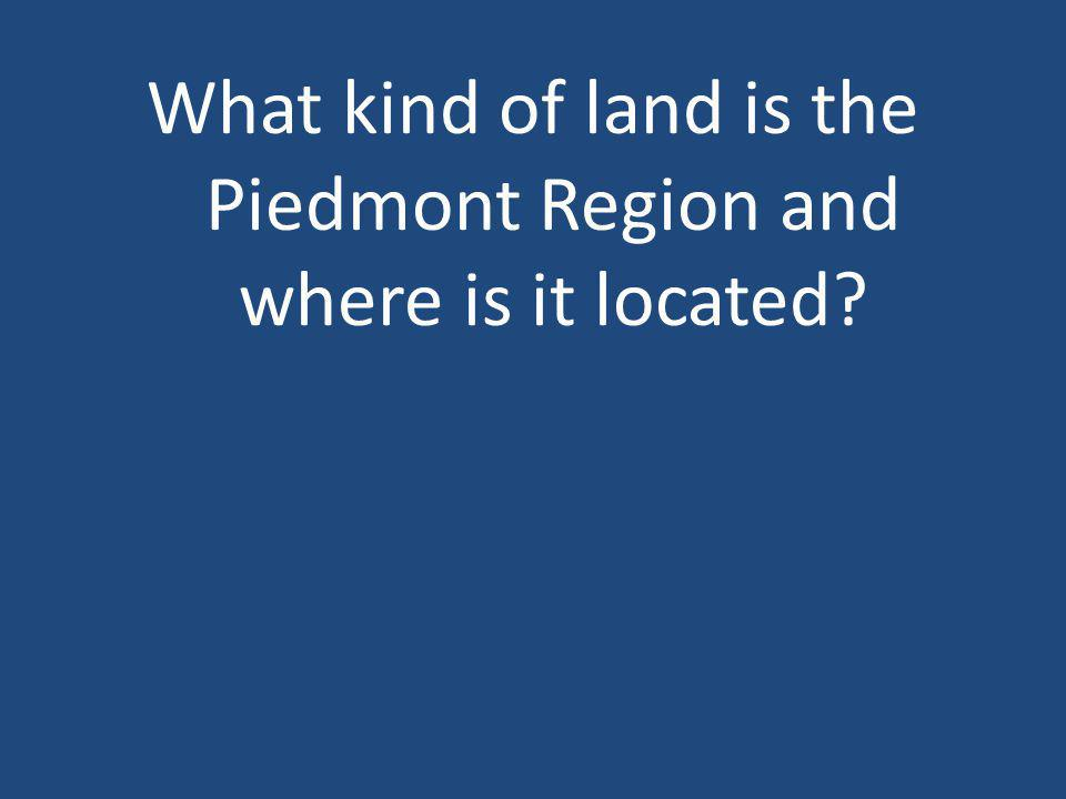 What kind of land is the Piedmont Region and where is it located?