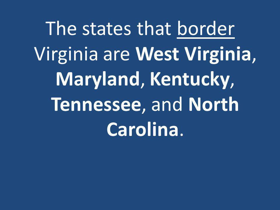 The states that border Virginia are West Virginia, Maryland, Kentucky, Tennessee, and North Carolina.