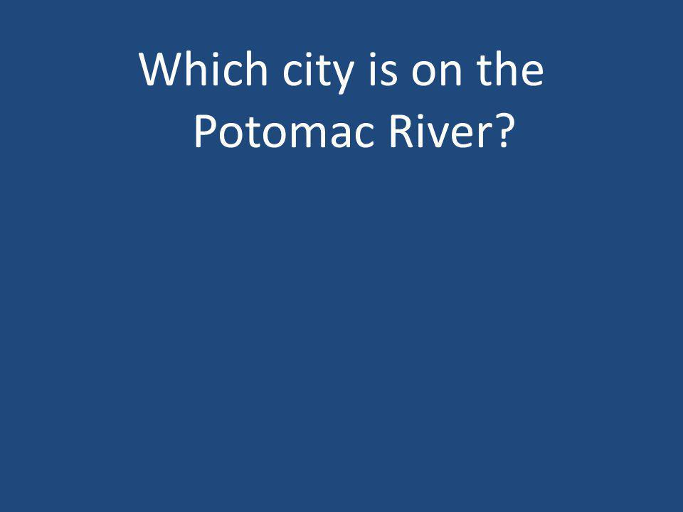 Which city is on the Potomac River?