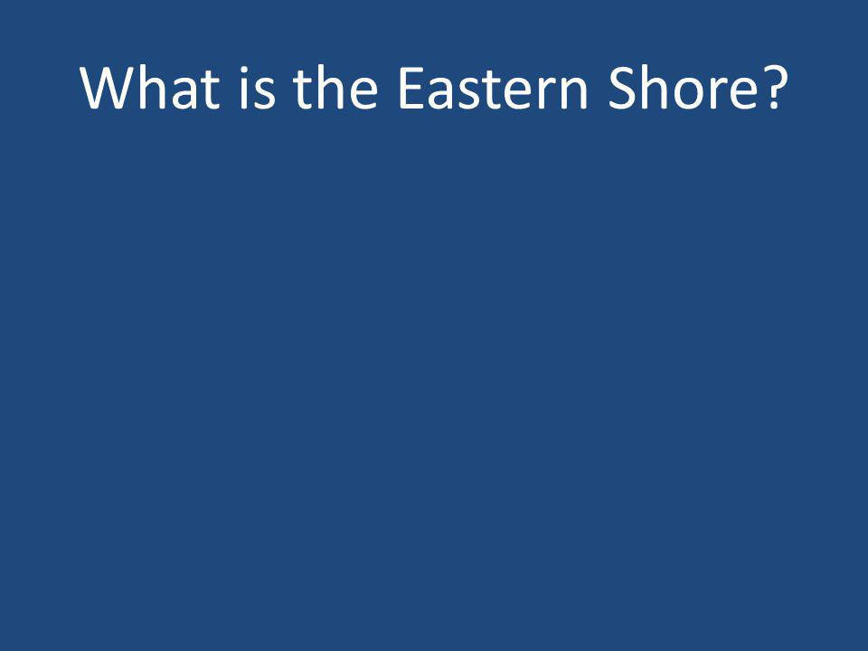 What is the Eastern Shore?