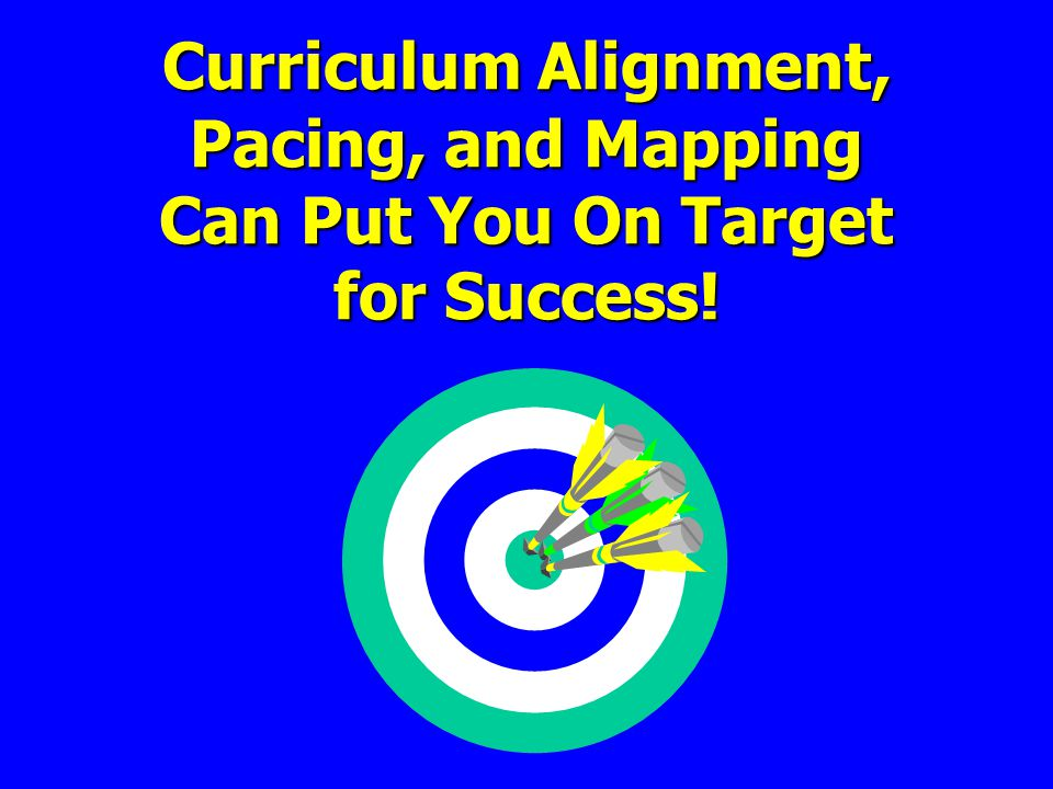 Curriculum Alignment, Pacing, and Mapping Can Put You On Target for Success!