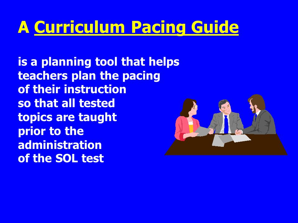 Make sure that your course curriculum is aligned with the Standards of Learning Develop a pacing guide to ensure that all tested topics are taught prior to the administration of the SOL test Use curriculum mapping as a tool to monitor and fine tune your curriculum A Review...