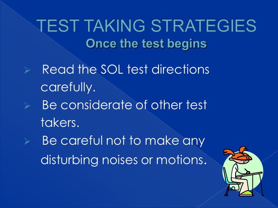  Read the SOL test directions carefully.  Be considerate of other test takers.