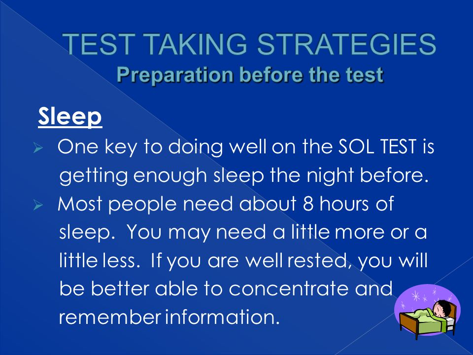 Sleep  One key to doing well on the SOL TEST is getting enough sleep the night before.