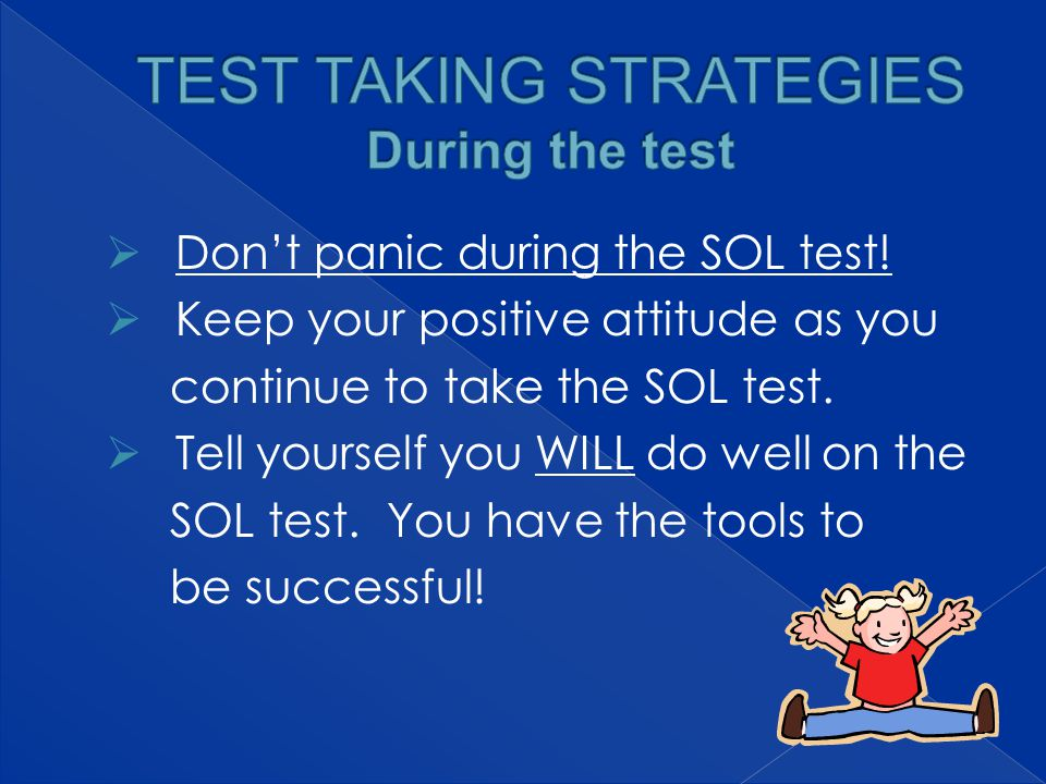  Don't panic during the SOL test.