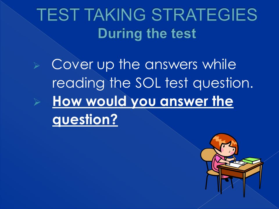  Cover up the answers while reading the SOL test question.  How would you answer the question