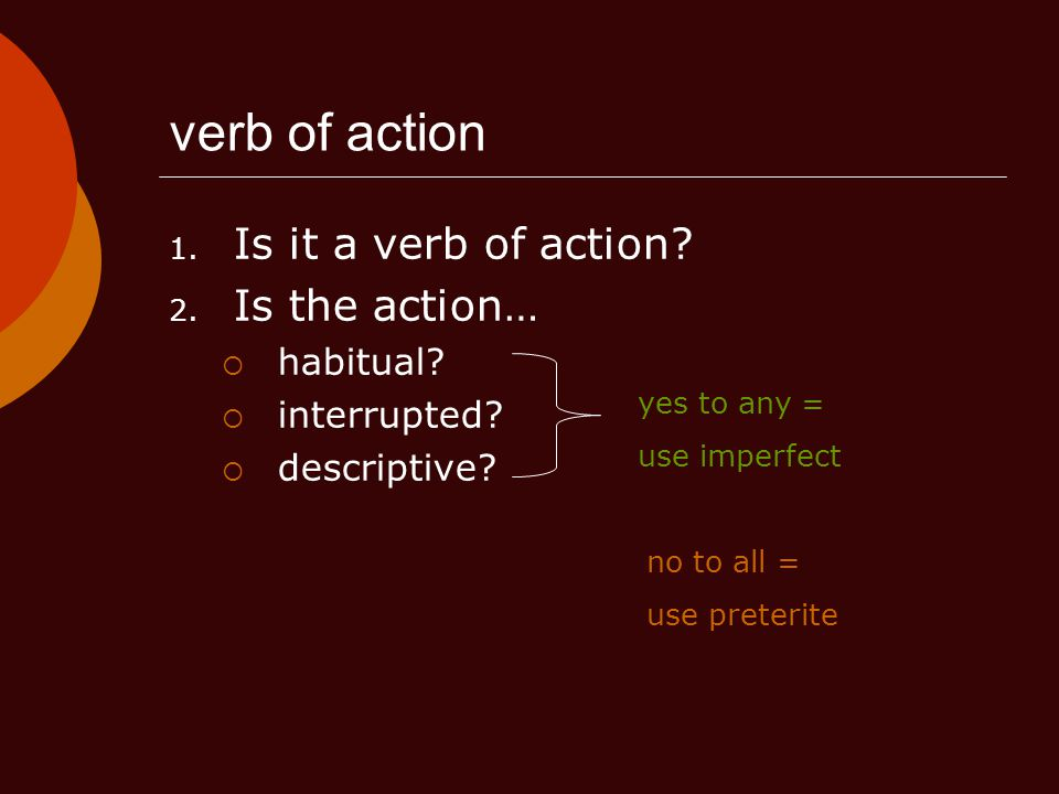 verb of action 1.Is it a verb of action. 2. Is the action…  habitual.