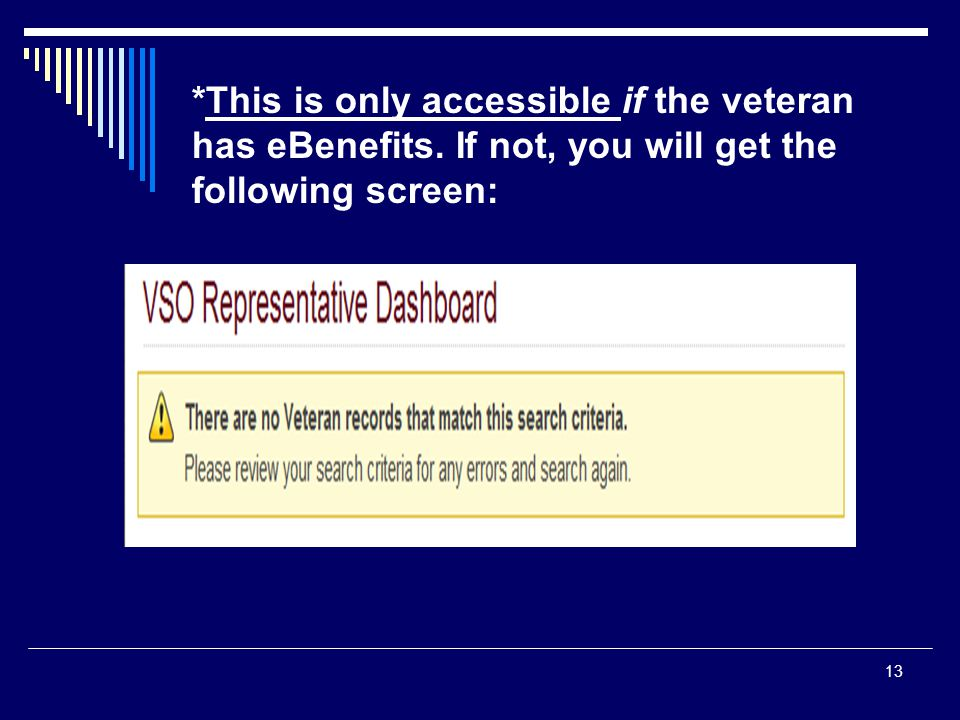 13 *This is only accessible if the veteran has eBenefits. If not, you will get the following screen: