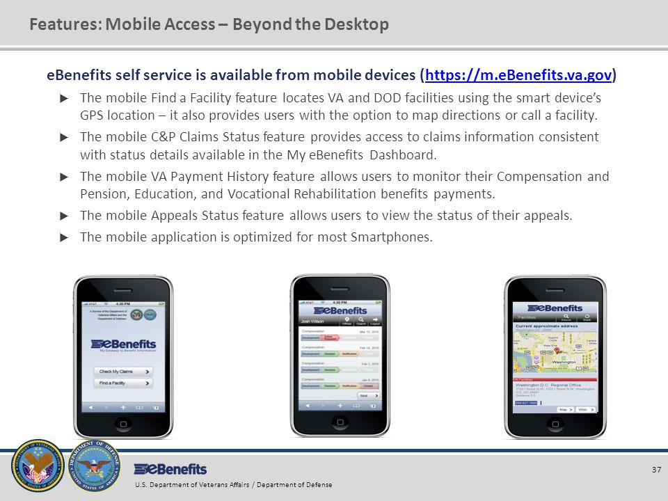 Features: Mobile Access – Beyond the Desktop eBenefits self service is available from mobile devices (https://m.eBenefits.va.gov)https://m.eBenefits.v