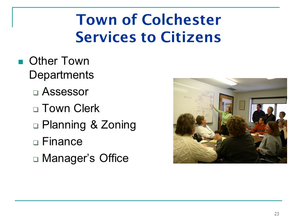 25 Town of Colchester Services to Citizens Other Town Departments  Assessor  Town Clerk  Planning & Zoning  Finance  Manager's Office
