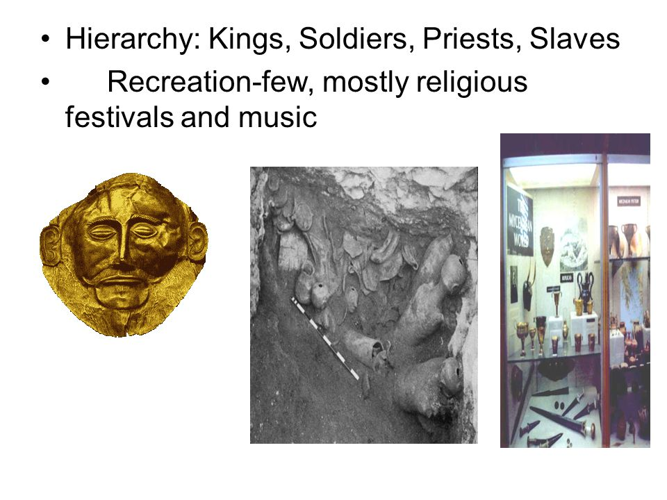 Hierarchy: Kings, Soldiers, Priests, Slaves Recreation-few, mostly religious festivals and music