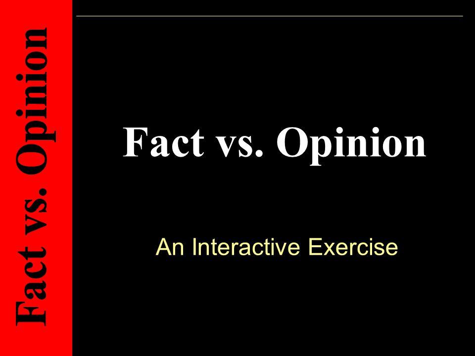Fact vs. Opinion An Interactive Exercise