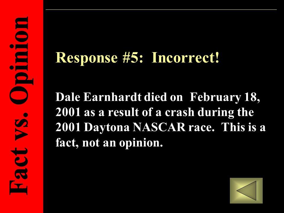 Response #5: Incorrect.