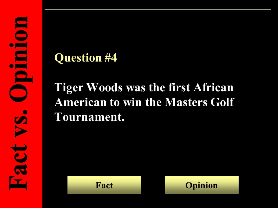 Question #4 Tiger Woods was the first African American to win the Masters Golf Tournament.