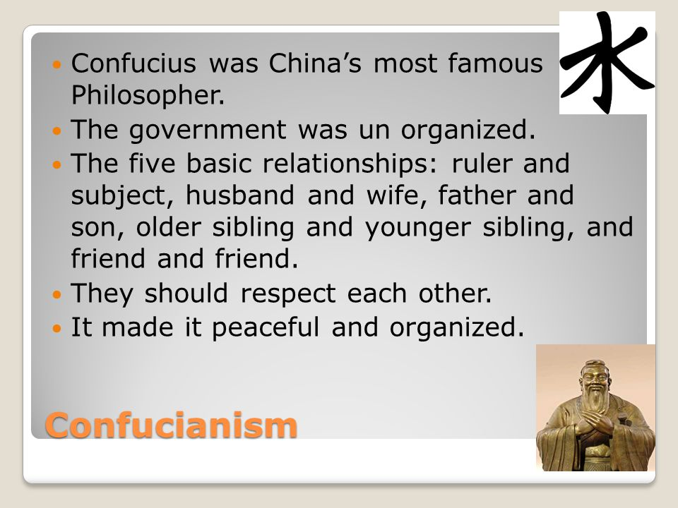 Confucianism Confucius was China's most famous Philosopher.