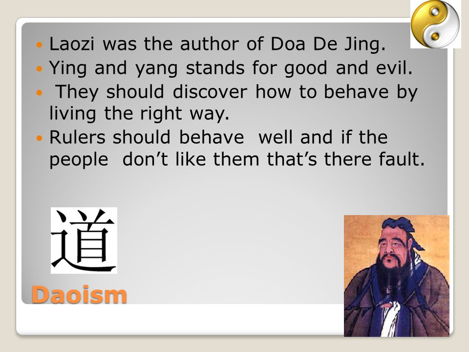 Daoism Laozi was the author of Doa De Jing.Ying and yang stands for good and evil.