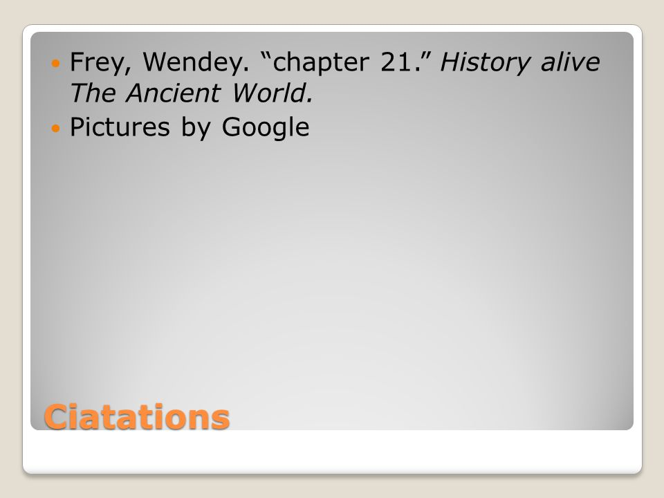 Ciatations Frey, Wendey. chapter 21. History alive The Ancient World. Pictures by Google