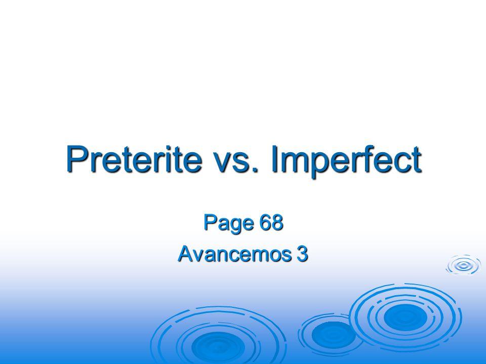 Preterite vs. Imperfect Page 68 Avancemos 3