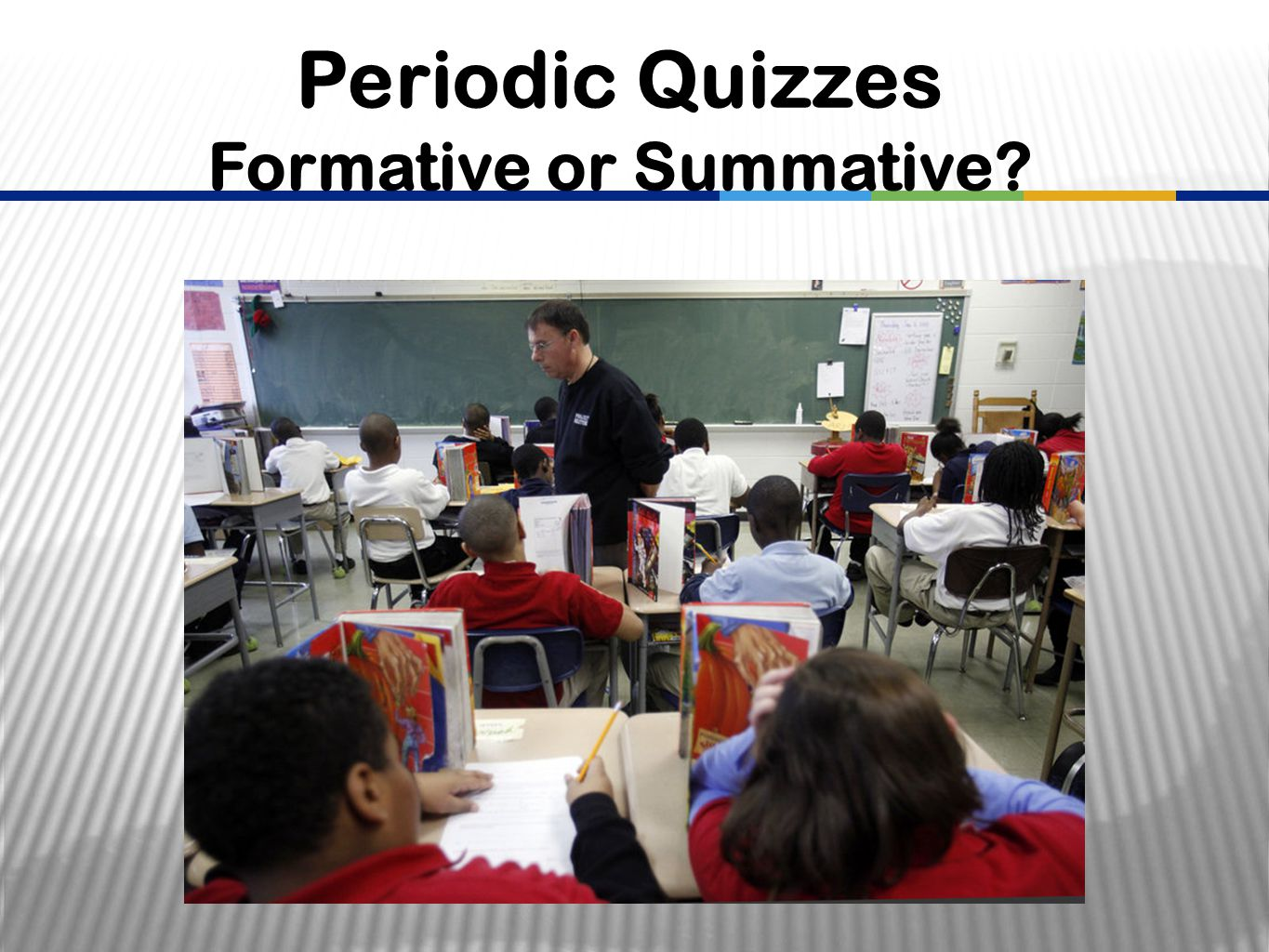 Periodic Quizzes Formative or Summative