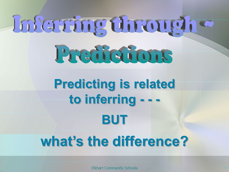 Elkhart Community Schools 10 Predicting is related to inferring - - - BUT what's the difference.