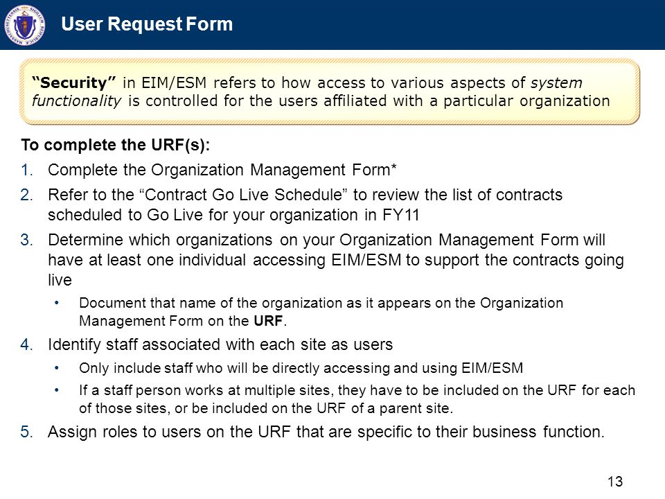 "13 User Request Form To complete the URF(s): 1.Complete the Organization Management Form* 2.Refer to the ""Contract Go Live Schedule"" to review the lis"