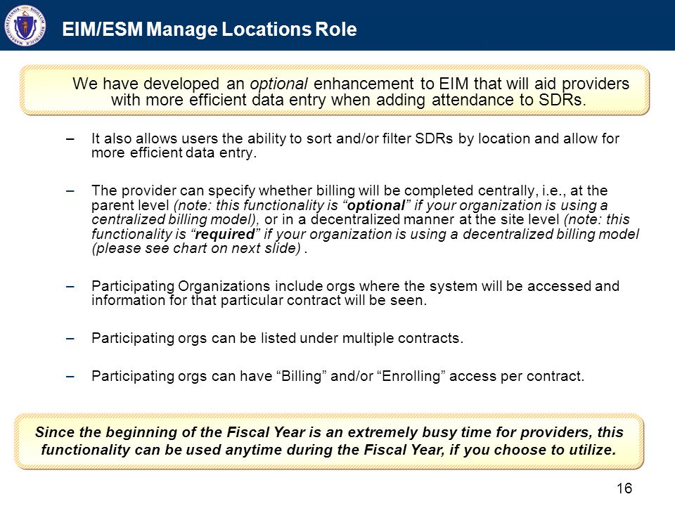 16 EIM/ESM Manage Locations Role We have developed an optional enhancement to EIM that will aid providers with more efficient data entry when adding a
