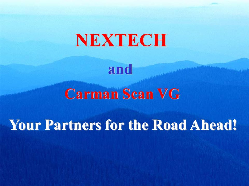 Your Partners for the Road Ahead! Carman Scan VG NEXTECH and