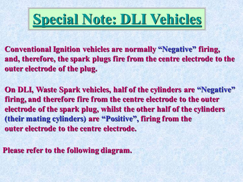"""Special Note: DLI Vehicles Conventional Ignition vehicles are normally """"Negative"""" firing, and, therefore, the spark plugs fire from the centre electro"""