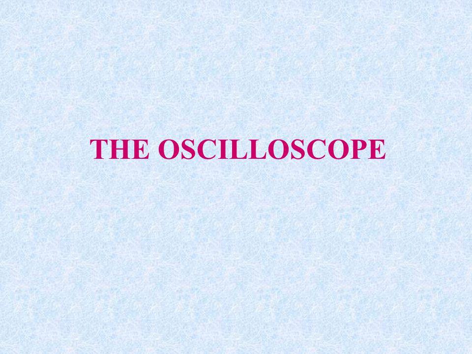 THE OSCILLOSCOPE