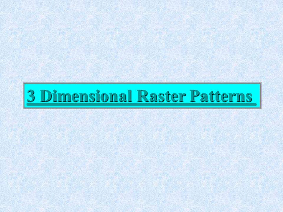 3 Dimensional Raster Patterns