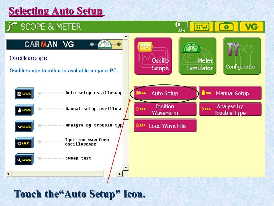 "Selecting Auto Setup Touch the""Auto Setup"" Icon."