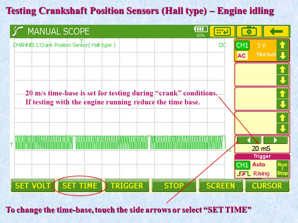 """20 m/s time-base is set for testing during """"crank"""" conditions. If testing with the engine running reduce the time base. Testing Crankshaft Position Se"""