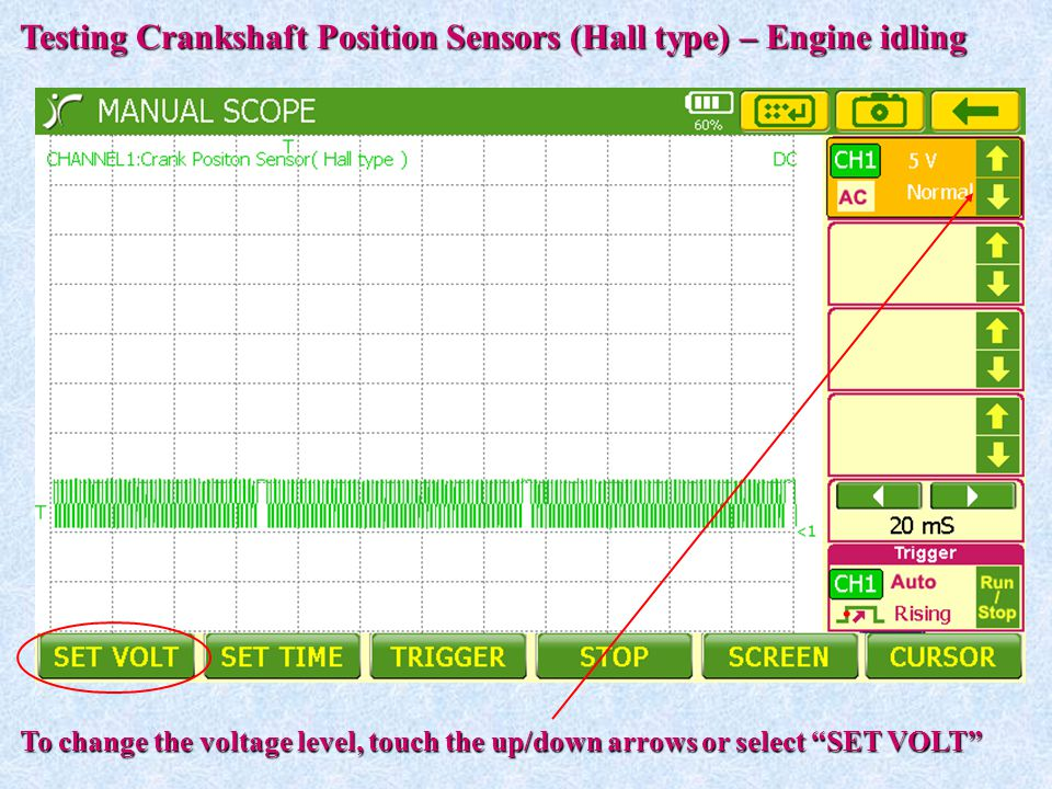 """Testing Crankshaft Position Sensors (Hall type) – Engine idling To change the voltage level, touch the up/down arrows or select """"SET VOLT"""""""