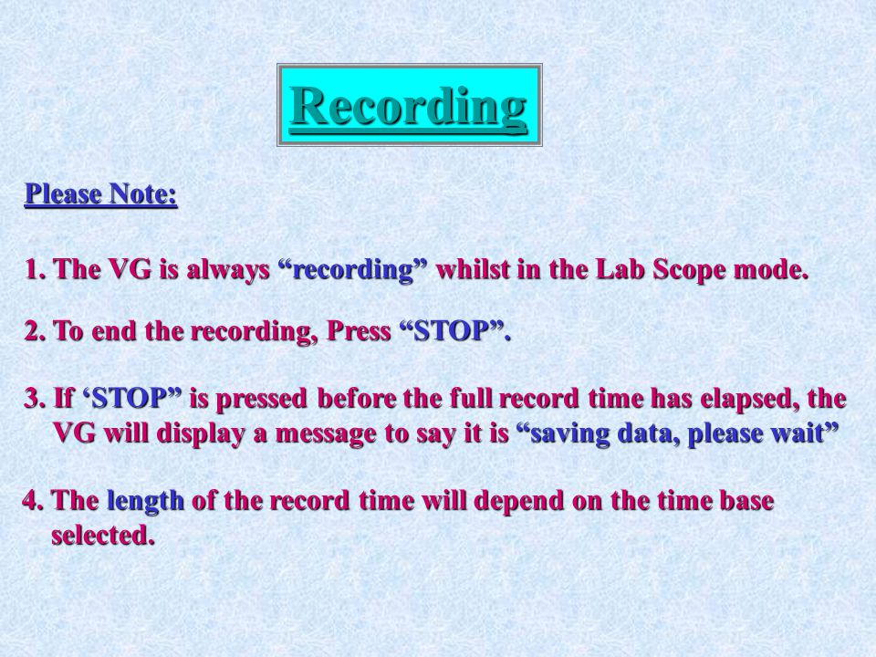 """Recording Please Note: 2. To end the recording, Press """"STOP"""". 3. If 'STOP"""" is pressed before the full record time has elapsed, the VG will display a m"""