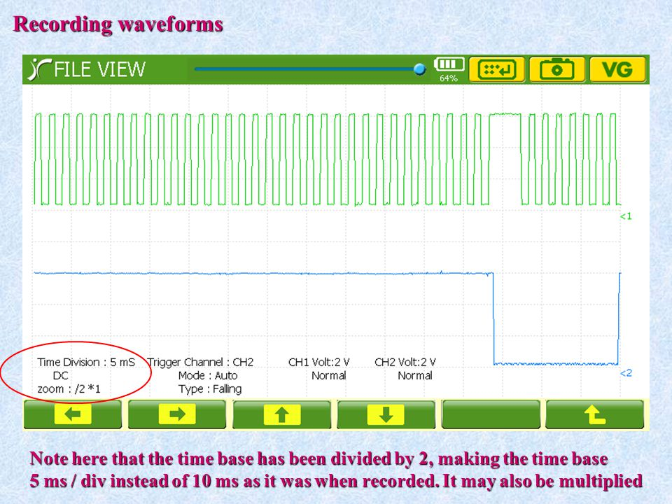 Recording waveforms Note here that the time base has been divided by 2, making the time base 5 ms / div instead of 10 ms as it was when recorded. It m