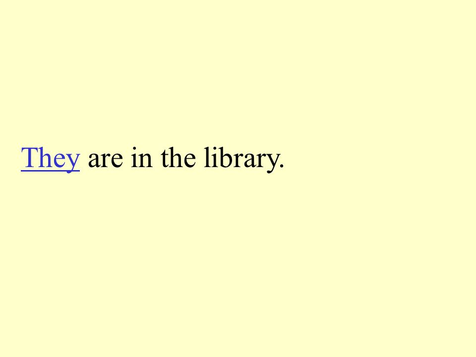 Tell the pronoun to take the place of the underline words. The books are in the library.